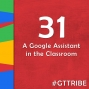 Artwork for A Google Assistant in the Classroom - GTT031