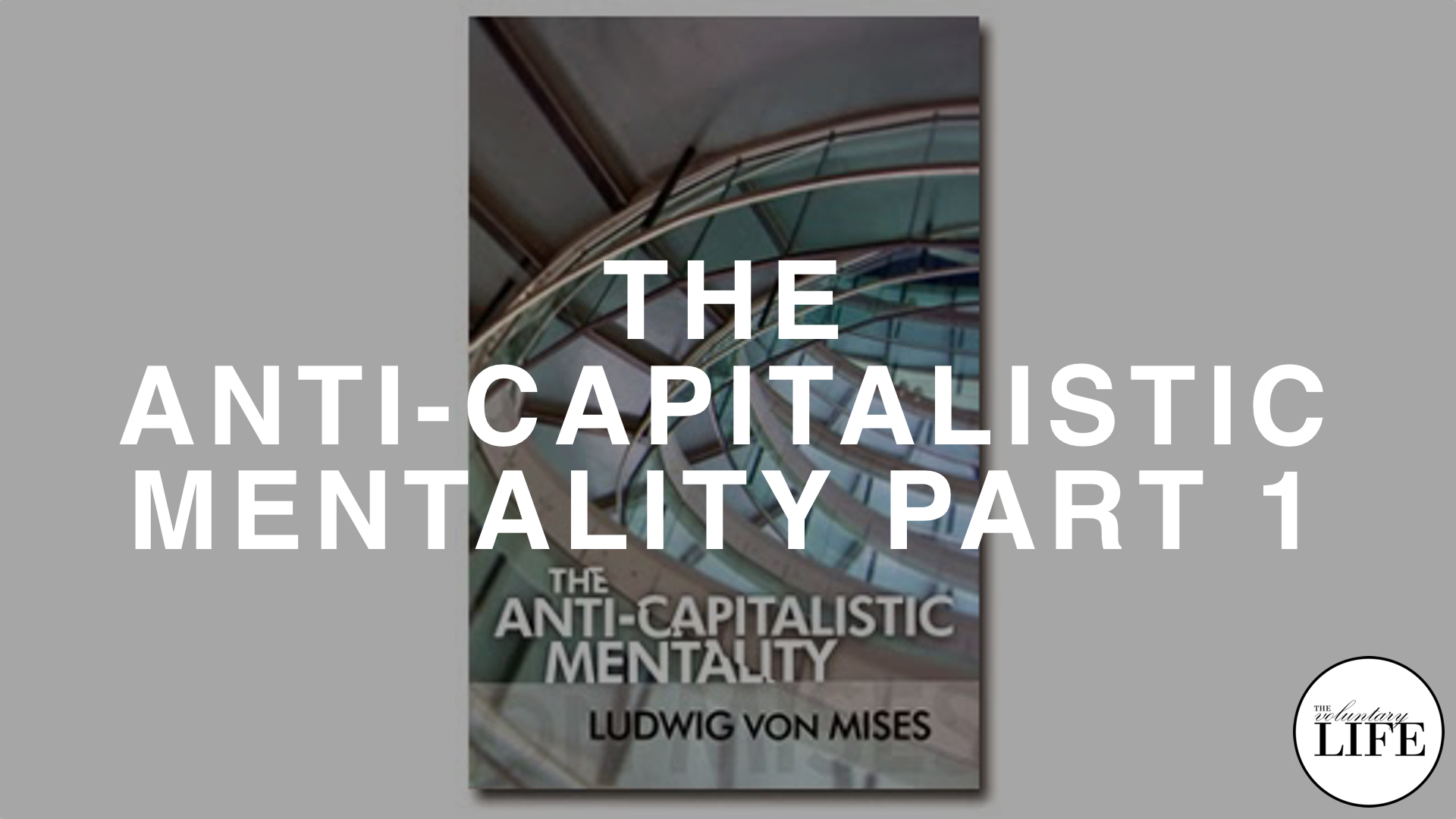 176 The Anti-Capitalistic Mentality by Ludwig Von Mises Part 1