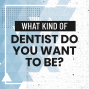 Artwork for What Kind of Dentist Do You Want to Be?