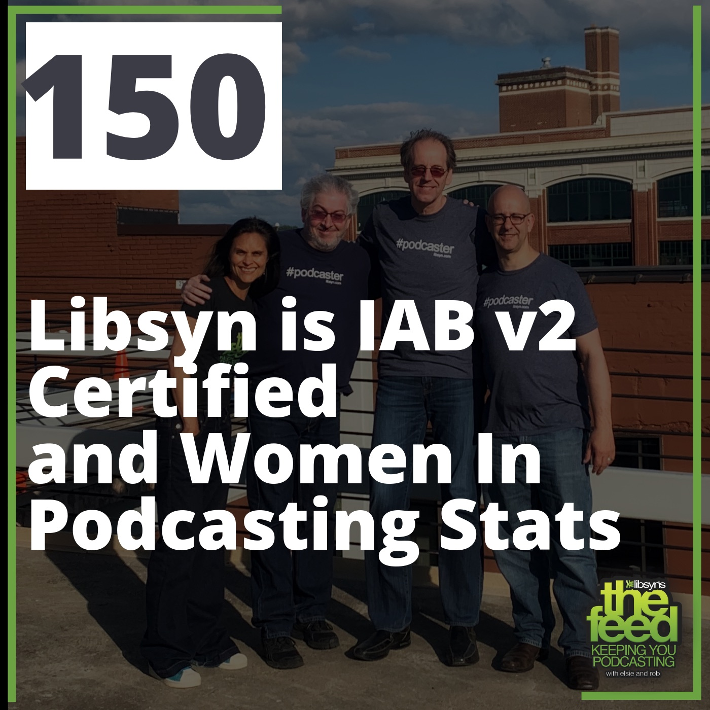 150 Libsyn is IAB v2 Certified and Women In Podcasting Stats - The Feed The Official Libsyn Podcast