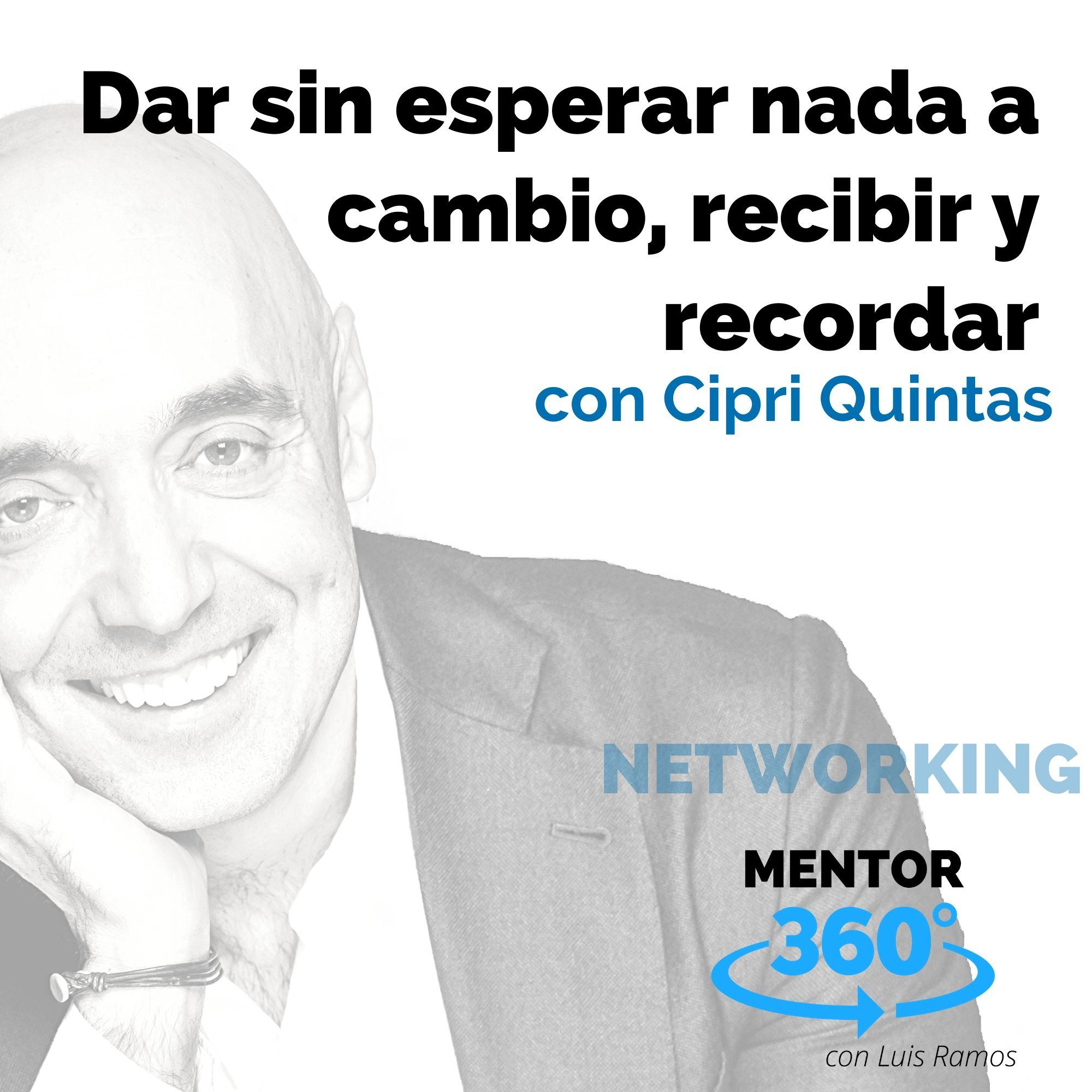 Dar sin esperar nada a cambio, recibir y recordar, con Cipri Quintas - NETWORKING