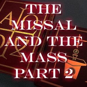 FBP 340 - The Missal And The Mass Pt. 2