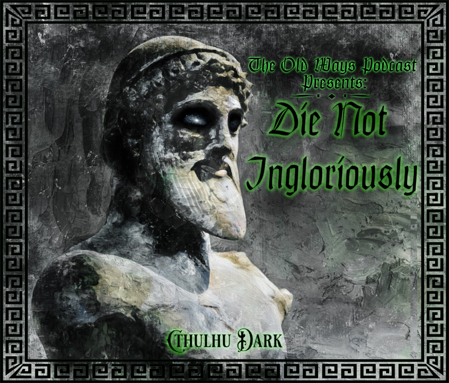 The Old Ways Podcast - Cthulhu Dark - Die Not Ingloriously  show art