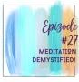 Artwork for Episode 27 - Meditation demystified!