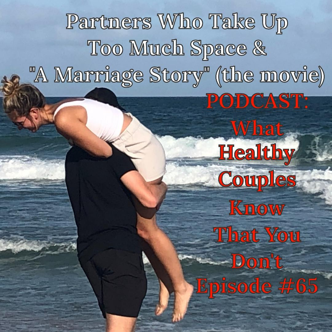 What Healthy Couples Know That You Don't - Partners Who Take Up Too Much Space in a Relationship & A Marriage Story (The Movie)