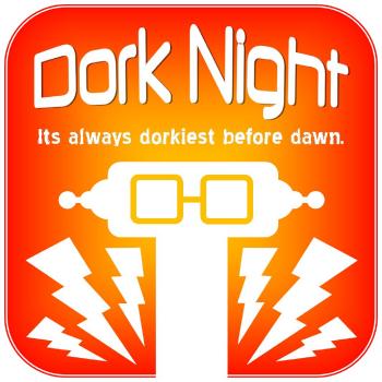 The Dork Night Podcast | Libsyn Directory