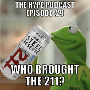 THe Hype Podcast Episode 29: Who brought the 211 July 12 15