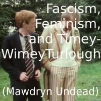 Fascism, Feminism, and Timey-Wimey Turlough (Mawdryn Undead)