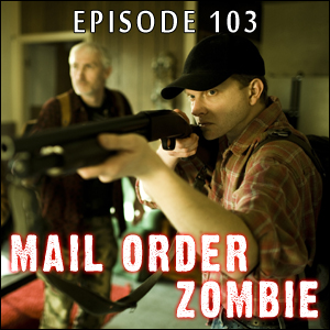 Mail Order Zombie: Episode 103