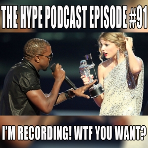 The Hype Podcast Episode 91 I'm recording! WTF you want?