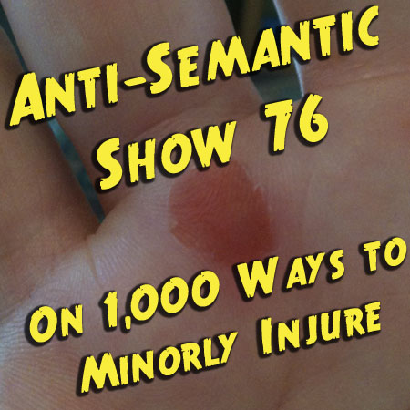 Episode 76 - On 1,000 Ways to Minorly Injure