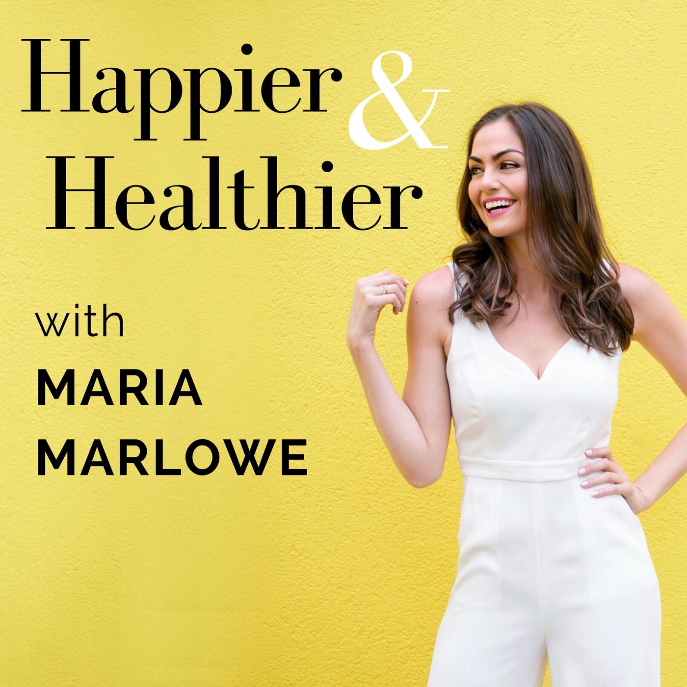 Happier & Healthier with Maria Marlowe show art