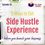 Artwork for 5 Ways to Get Experience in Your Side Hustle Before You Launch