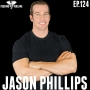 Artwork for EP.124 | Jason Phillips - The World Has Too Many Gurus: It Only Works If You Work