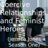 Coercive Relationships and Feminist Heroes (Jessica Jones Season One)
