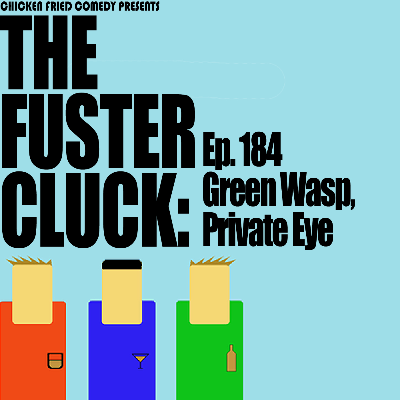 The Fustercluck Ep 184: Green Wasp, Private Eye