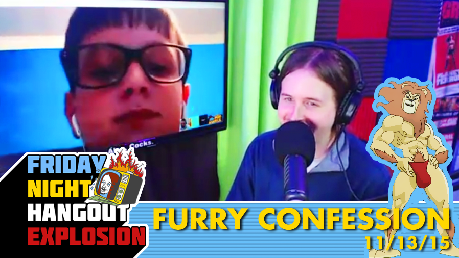 Furry Confession - FRIDAY NIGHT HANGOUT EXPLOSION (11/13/15)