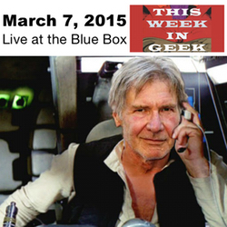 This Week in Geek 3-7-15 Live at the Blue Box