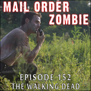 Mail Order Zombie: Episode 152 - The Walking Dead