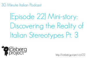 [Podcast 22] Mini-Story: Discovering the reality of Italian stereotypes Pt 3