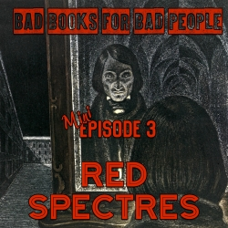 Bad Books for Bad People: Mini Episode 3: Red Spectres - 20 Century