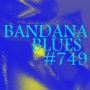 Artwork for Bandana Blues #749 - New & Eclectic