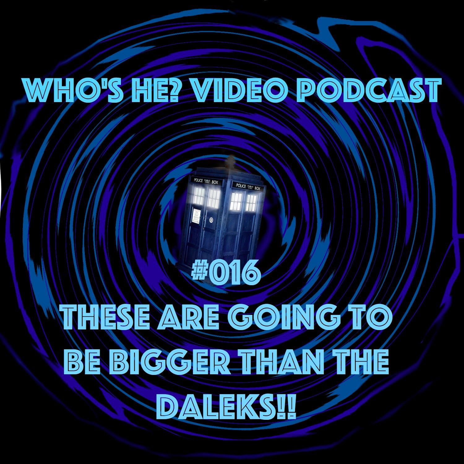 Artwork for Who's He? Video Podcast #016 These are going to be bigger than the Daleks!