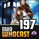 DWO WhoCast - #197 - Doctor Who Podcast