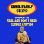Artwork for Real Men Don't Need Cuddle Parties | Unbelievably Stupid 121