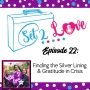 Artwork for SET 2 LOVE (Ep. 22): Finding the Silver Lining and Gratitude in Crisis