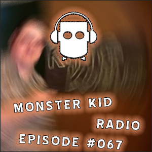 Monster Kid Radio #067 - MKR Guests, Past and Future + Feedback!
