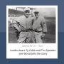 Artwork for Ty Cobb and Tris Speaker get cleared for fixing games - Joe Wood tells us the story