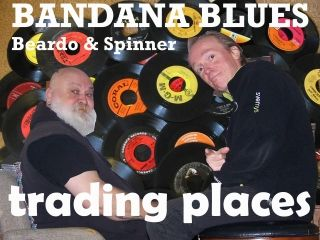 Bandana Blues #448 Trading Places!!!