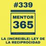 Artwork for MENTOR365 #339La (INCREIBLE) Ley de la Reciprocidad