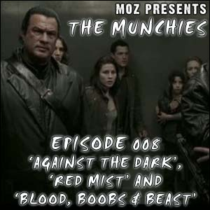 MOZ Presents: The Munchies 008 - 'Red Mist', 'Against the Dark' and 'Blood, Boobs & Beast'