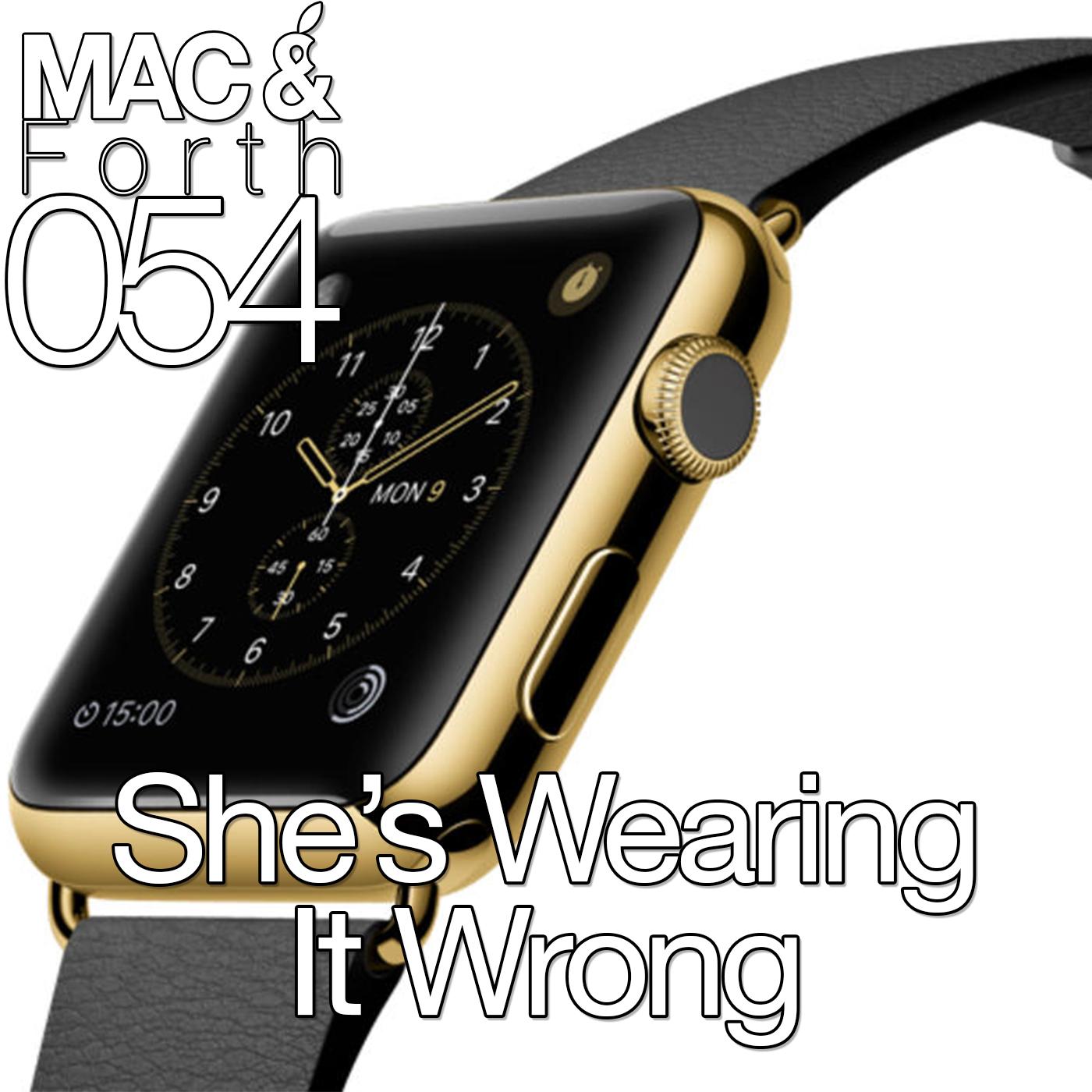 The Mac & Forth Show 054 - She's Wearing It Wrong