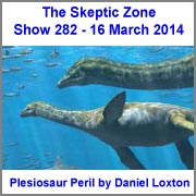 The Skeptic Zone #282 - 16.March.2014