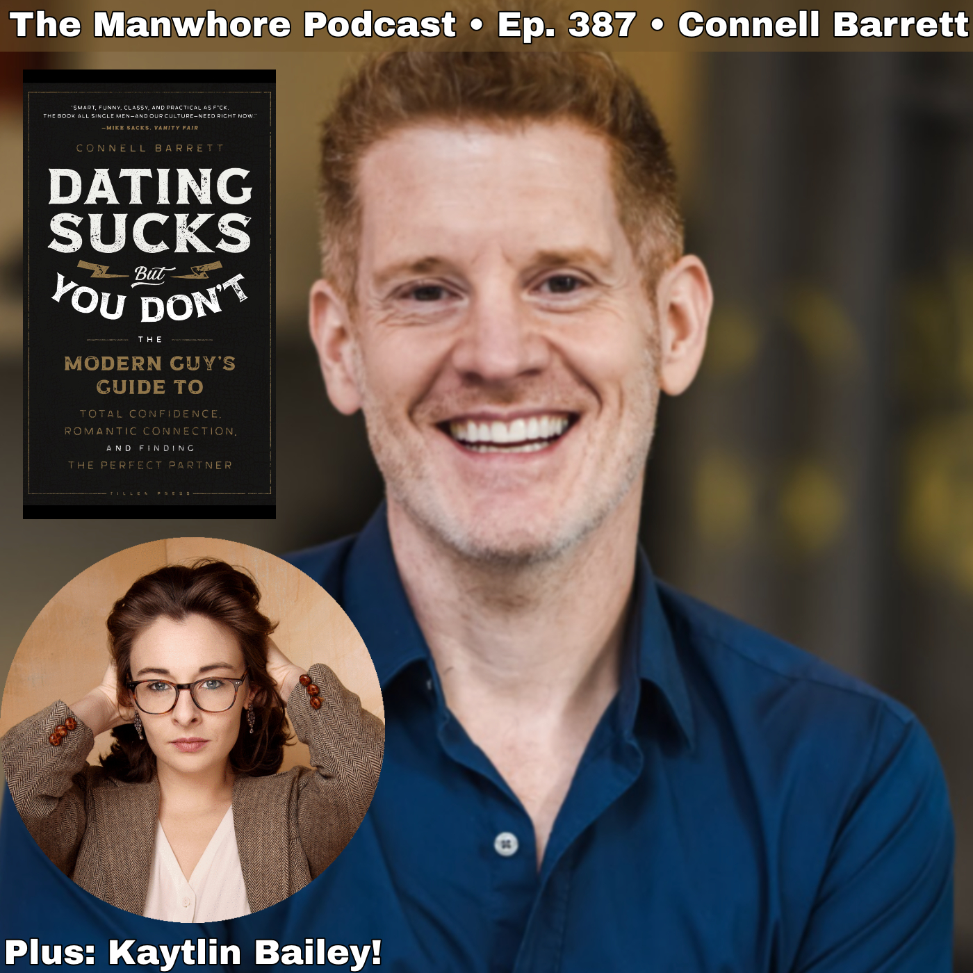 The Manwhore Podcast: A Sex-Positive Quest - Ep. 387: Abandoning Pickup Artistry for Authenticity with Dating Coach Connell Barrett // A Whore's Eye View with Kaytlin Bailey