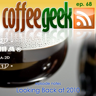 CoffeeGeek Podcast 068 - Looking Back at 2010 (MP3 version)