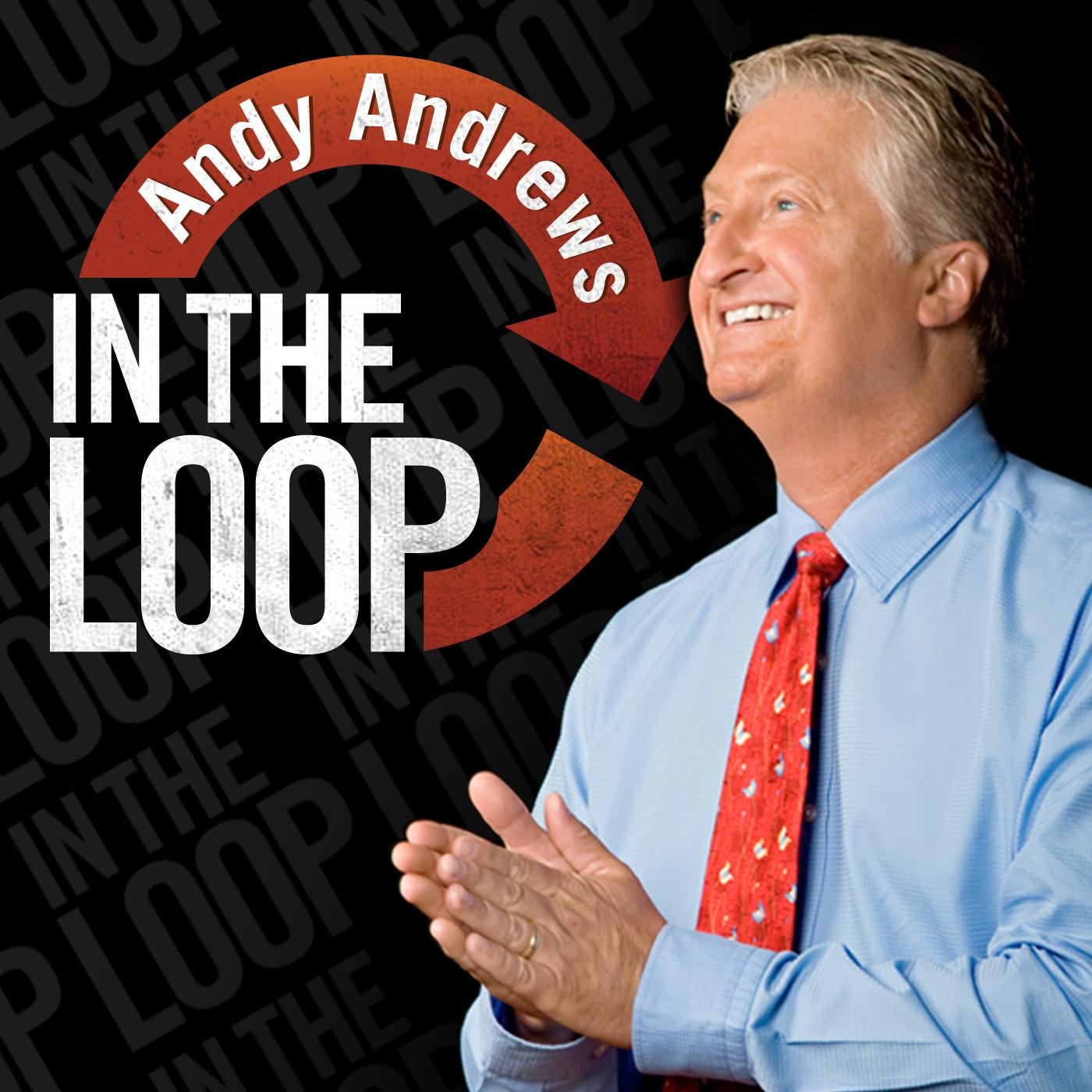 In The Loop With Andy Andrews Itl257: How To Ask For A Raise The Right Way
