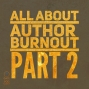 Artwork for 011 The Truth About Author Burnout, Part 2