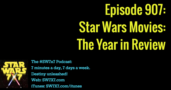 907: Star Wars Movies - The Year in Review