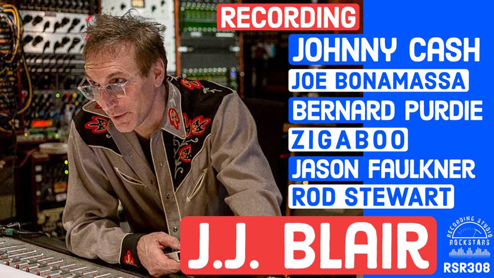 RSR308 - JJ Blair - Recording Johnny Cash, Joe Bonamassa, Bernard Purdie, Ziggaboo, Jason Faulkner, and Rod Stewart