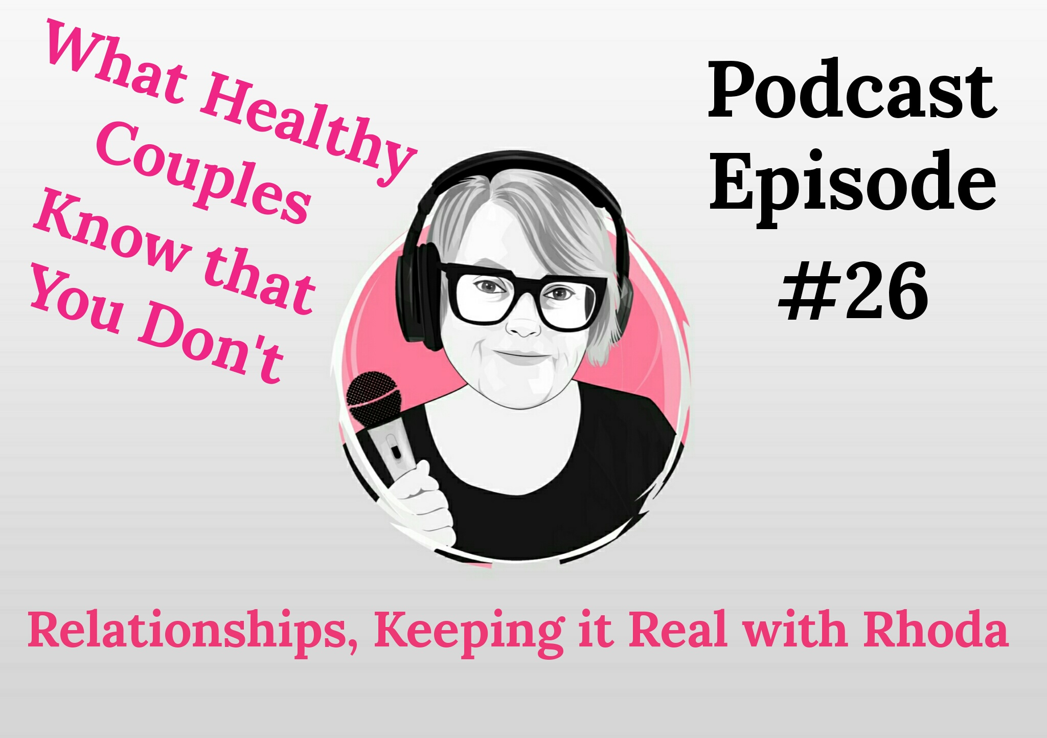 What Healthy Couples Know That You Don't - Relationships, Keeping it Real with Rhoda