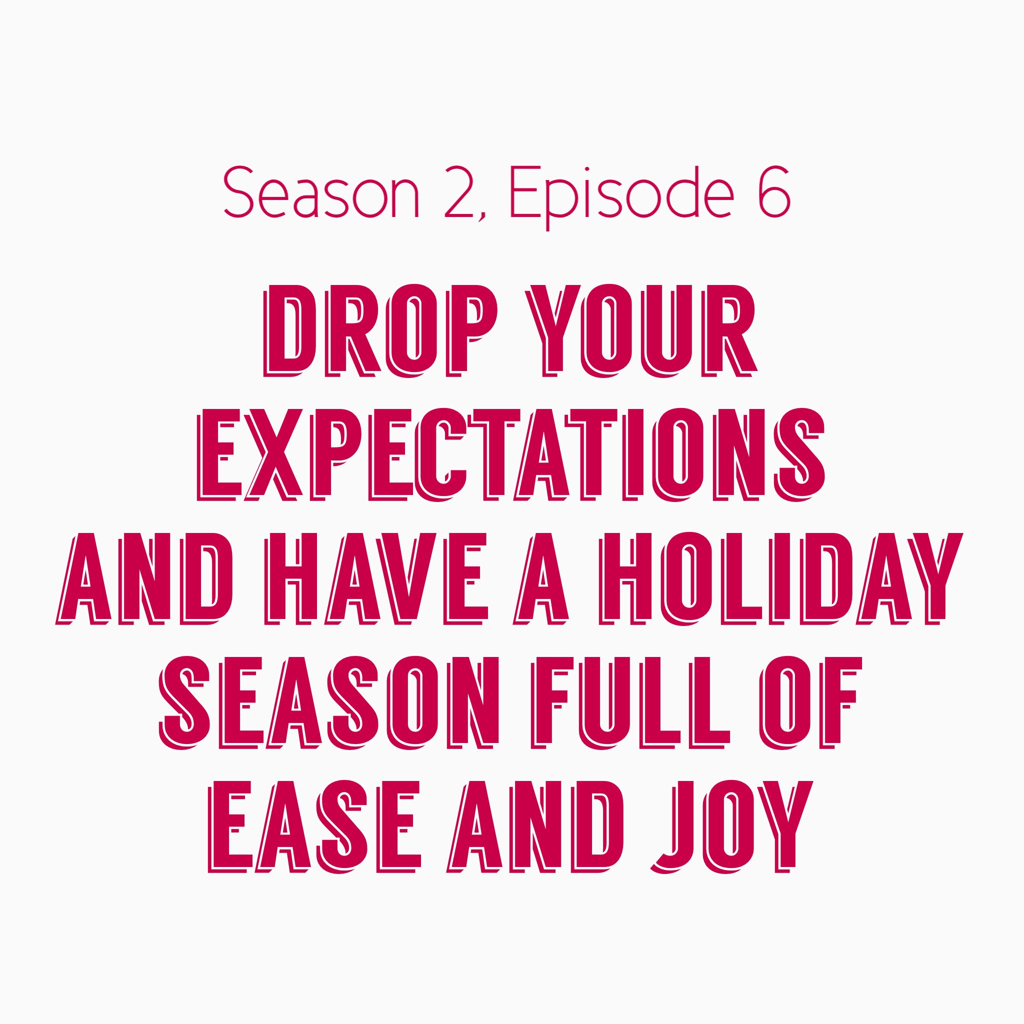 Drop Your Expectations and Have a Holiday Season Full of Ease and Joy