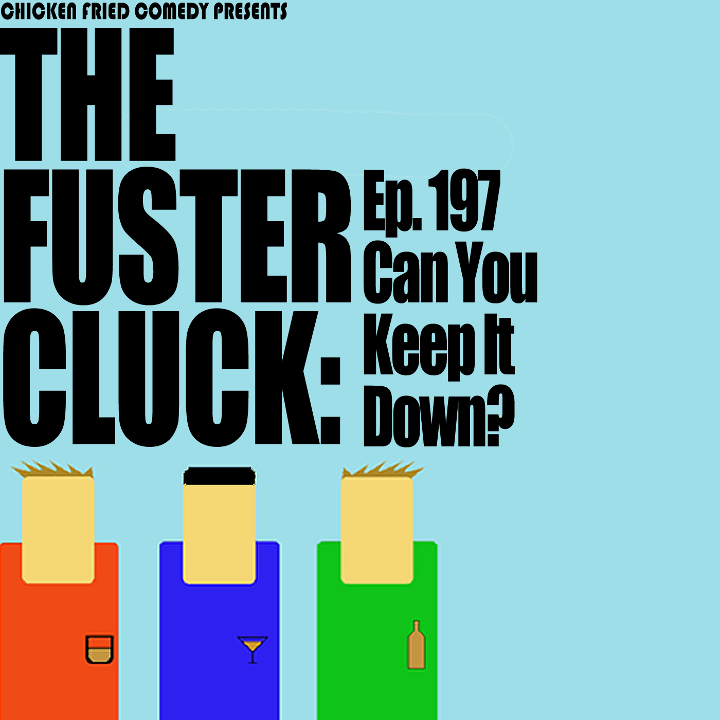 The Fustercluck Ep 197: Can You Keep It Down?