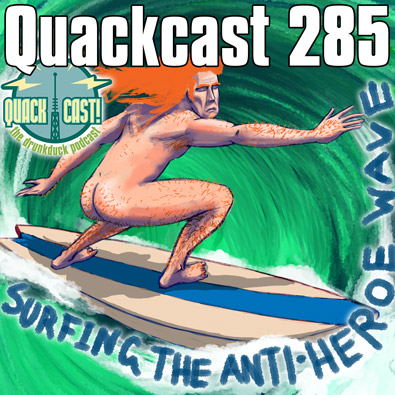 Episode 285 - Ride the wave of the Anti-heroes