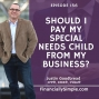 Artwork for Should I Pay My Special Needs Child From My Business?