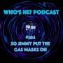 Artwork for Who's He? Podcast #304 So Jimmy put the gas masks on