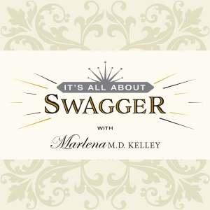 It's All About SWAGGER with Marlena M.D. Kelley